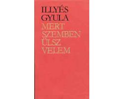 Illyés Gyula: Mert szemben ülsz velem 590Ft Antikvár könyvek