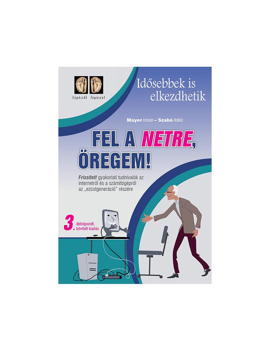 Fel a netre, öregem! – 3. kiadás 1800Ft Informatika