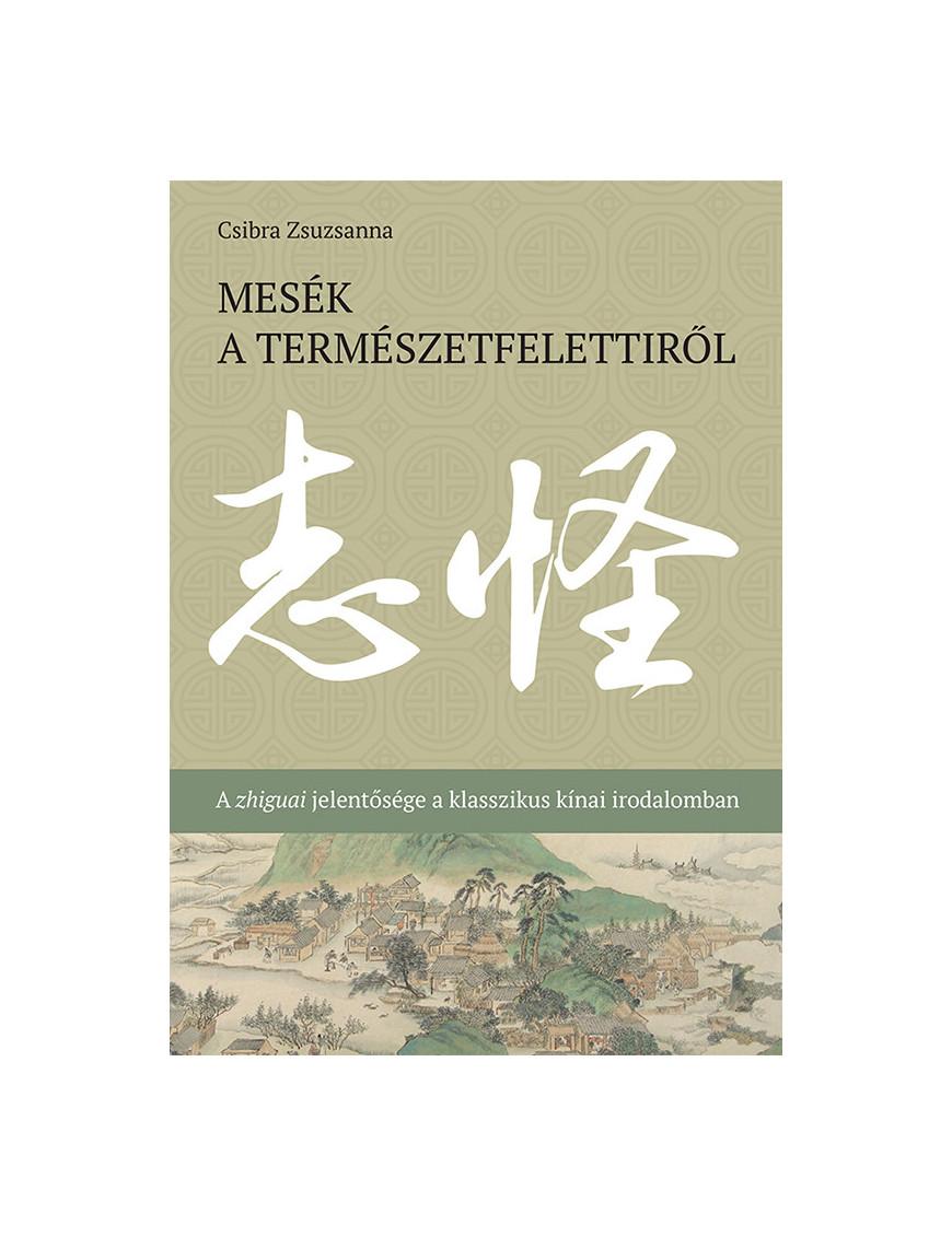 Mesék a természetfelettiről - A zhiguai jelentősége a klasszikus kínai irodalomban 2000Ft Társadalomtudomány