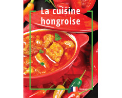 La cuisine hongroise 1192Ft Idegen nyelvű könyvek