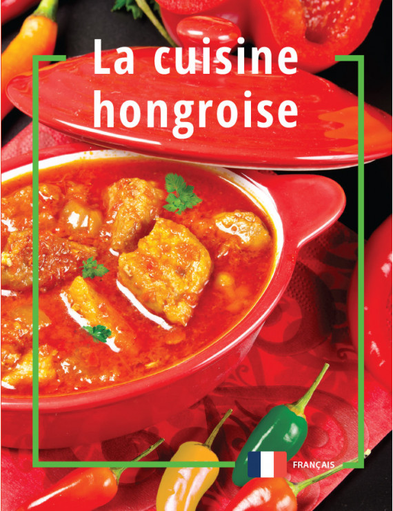 La cuisine hongroise 1490Ft Idegen nyelvű könyvek