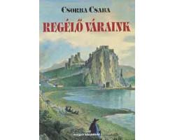 Csorba Csaba: Regélő váraink 1900Ft Antikvár könyvek