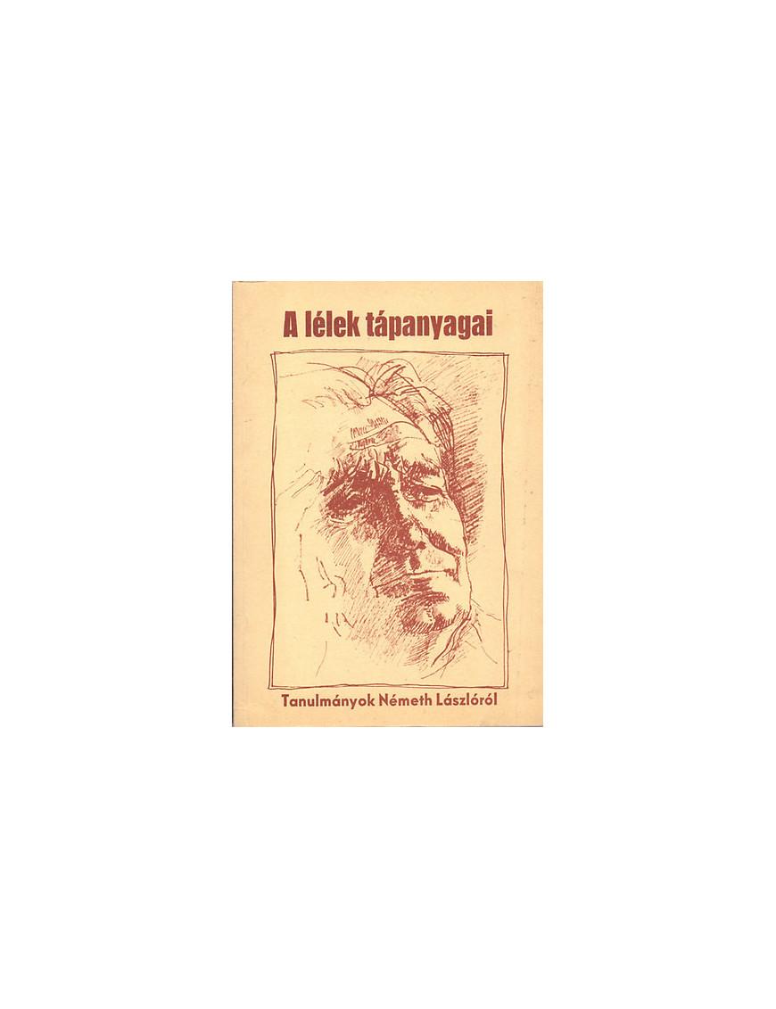 A lélek tápanyagai - Tanulmányok Németh Lászlóról 590Ft Antikvár könyvek