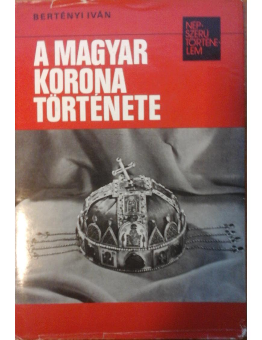 A magyar korona története 590Ft Antikvár könyvek