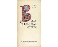 Veres Péter: Bölcs és balgatag őseink 590Ft Antikvár könyvek