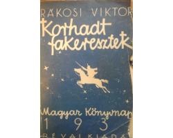 Rákosi Viktor: Korhadt fakeresztek 590Ft Antikvár könyvek