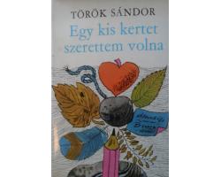 Török Sándor: Egy kis kertet szerettem volna 590Ft Antikvár könyvek