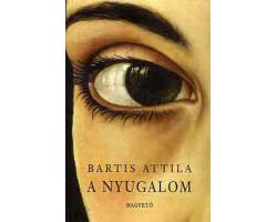 Bartis Attila: A nyugalom 1400Ft Antikvár könyvek