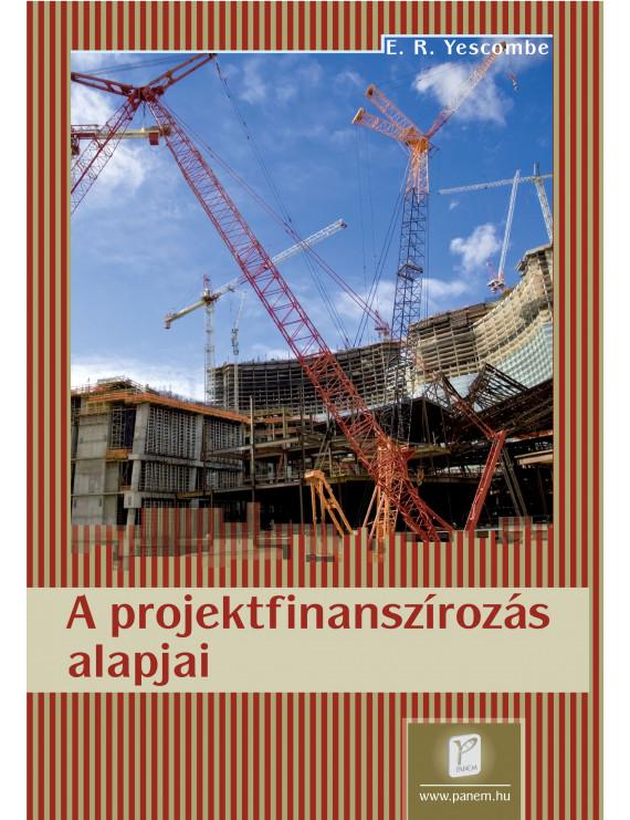 A projektfinanszírozás alapjai 3600Ft Közgazdaságtan, pénzügy